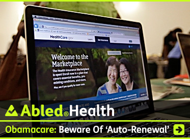 AbledHealth Post link banner shows a laptop screen on a desk in an office with the health.gov website on the screen. The headline reads: Obamacare: Beware Of 'Automatic Renewal'. CLick here to go to the post.