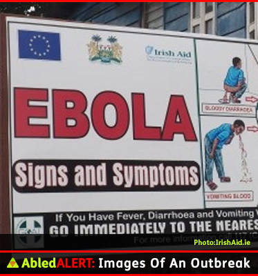 AbledALERT Photos Titled Images of an outbreak, shows a billboard in Sierra Leone put up by Irish Aid with the word Ebola in large red capital letters on on the left side with the sub-heading 'signs and symptoms' in white letters within a black rounded capsule with illustrations of the symptoms on the right side.