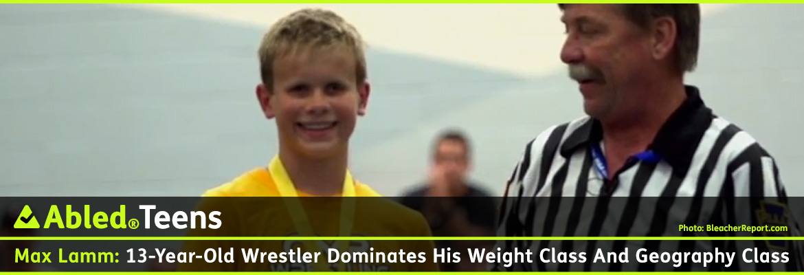 AbledTeens Post Banner Headline reads: Max Lamm: 13 year-old Wrestler Dominates His Weight Class And Geography Class. A video screen grab from BleacherReport.com shows a smiling, blonde-haired Max wearing a winner's medal from a wrestling tournament and smiling at the camera while standing next to one of the referees.