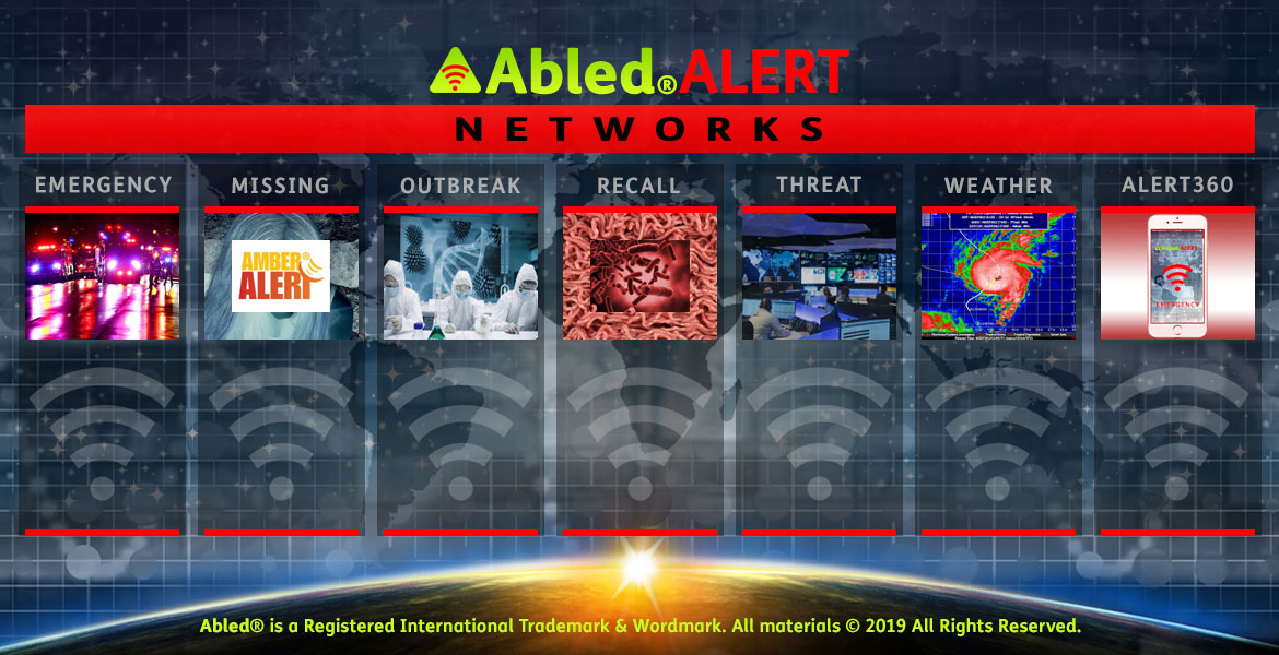 Abled.Alert Networks: Banner shows 7 categories: Emergency with a photo of emergency vehicles responding to a scene at night; Missing- showing a photo of the Amber Alert logo over a photo negative image of a girl with long hair; Outbreak- with a photo showing hooded lab technicians; Recall-with a photo of bacteria framed by a photo of ground beef; Threat - with a photo of a Command Center; Weather- with a satellite photo of a hurricane; and ALERT360 with a prototype of the app shown on an iPhone.