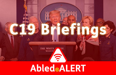 Abled.ALERT: C19 Briefings link banner. Image: Photo of U.S. President Donald Trump leading a Coronavirus Task Force briefing at the White House.