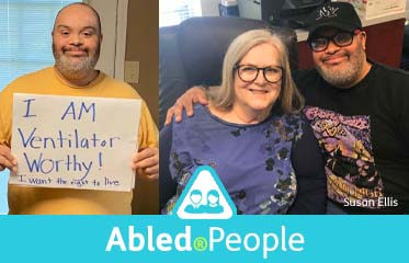 "Abled.People: Photos of disability advocate Matthew Foster holding a sign that reads :I am ventilator worthy! I want the right to live"", and a second photo with his mother Susan Ellis."