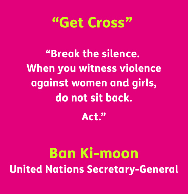 AbledCauses quotation reads: Get Cross.  Break the silence.  When you witness violence against women and girls, do not sit back. Act.  Ban Ki-moon United Nations Secretary-General