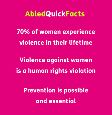 AbledQuickFacts banner reads:   70% of women experience violence in their lifetime.  Violence against women is a human rights violation.  Prevention is possible and essential.