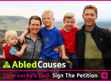 AbledCauses link box shows a photo of Nick and Amy Auden with their 3 children with a scenic vista of Colorado rolling hills behind them. The headline reads: Save Locky's Dad - Sign the petition. Click here to go to the story.