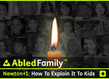 AbledFamily Post link banner shows a single candle burning in front of a black and white montage of the victims of the Sandy Hook Elementary massacre in Newton, Connecticut with the headline: Newton +1: How the families are doing and How to talk to your children about it. Click here to go to the post.