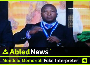 AbledNews link banner has the headline: Mandela Memorial: Fake Interpreter. The man - identified as Thami Jantjie, a member of Nelson Mandela's political party, the African National Congress, is seen in a TV screengrab from the service. Click here to go to the post.